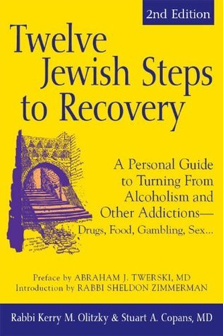 Twelve Jewish Steps to Recovery, 2nd Editions: A Personal Guide to Turning From Alcoholism and Other Addictions-Drugs, Food, Gambling, Sex... (The Jewsih Lights Twelve Steps Series) Kerry M. Olitzky