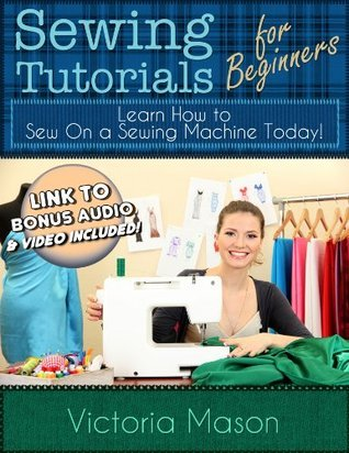 Sewing Tutorials for Beginners - Learn How to Sew On a Sewing Machine Today! Victoria Mason