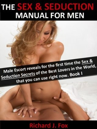 The Sex and Seduction Manual for Men - Book 1: How to Truly Pleasure a Woman  by  Richard J.   Fox