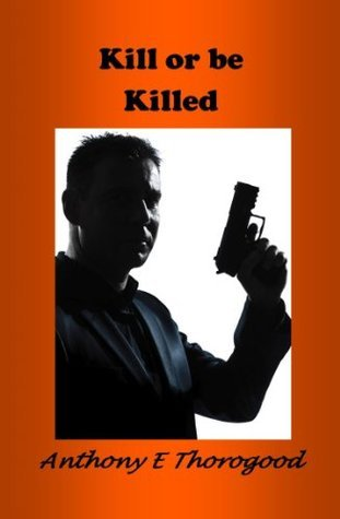 Kill or be Killed: or How to Sell One Million ebooks  by  Anthony E. Thorogood