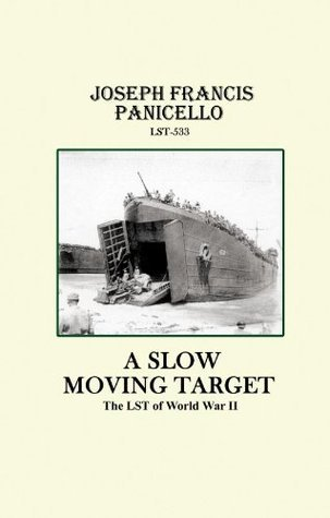 A Slow Moving Target, The LST of World War II Joseph Panicello