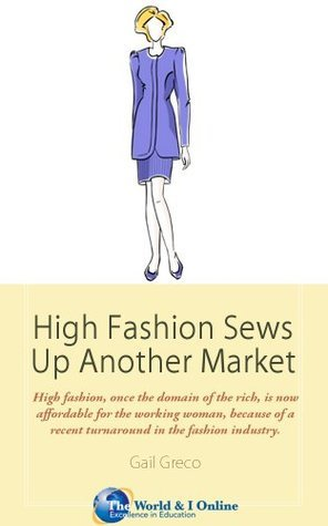 High Fashion Sews Up Another Market: Designers Targeting the Working Woman With Business Chic  by  Gail Greco