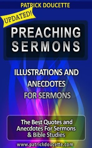 Preaching Sermons: Illustrations and Anecdotes for Sermons Patrick Doucette