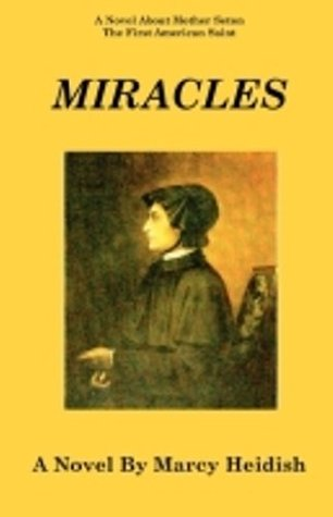 MIRACLES:A Novel About Mother Seton, The First American Saint Marcy Heidish