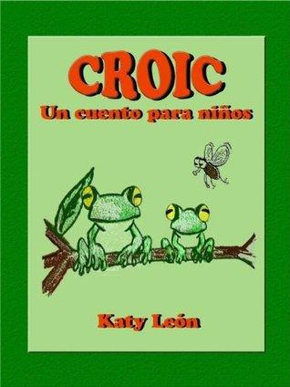 Croic (Un Cuento Para Niños por Capítulos)  by  Katy León