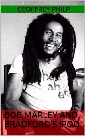 Bob Marley and Bradfords iPod  by  Geoffrey Philp