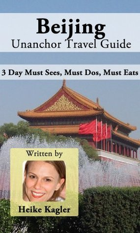 Beijing Travel Guide - 3 Day Must Sees, Must Dos, Must Eats Heike Kagler