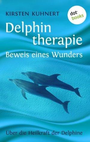Delphintherapie - Beweis eines Wunders: Über die Heilkraft der Delphine  by  Kirsten Kuhnert