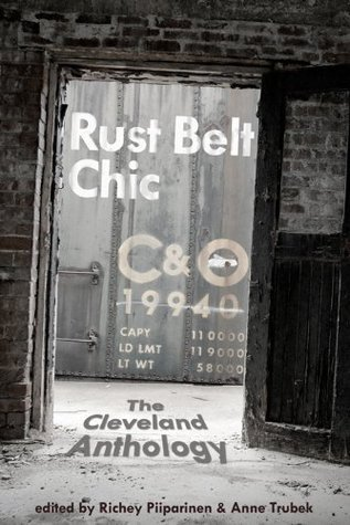 Rust Belt Chic: The Cleveland Anthology Anne Trubek