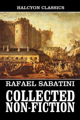 The Collected Non-Fiction Works of Rafael Sabatini (Unexpurgated Edition)  by  Rafael Sabatini