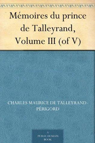 Mémoires, Volume 3  by  Charles Maurice de Talleyrand-Perigord