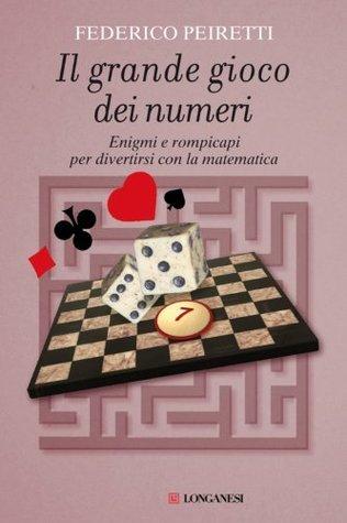 Il grande gioco dei numeri (Longanesi Saggi) Federico Peiretti