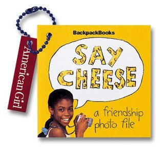 Say Cheese: A Friendship Photo File (American Girl Backpack Books)  by  Pleasant Company