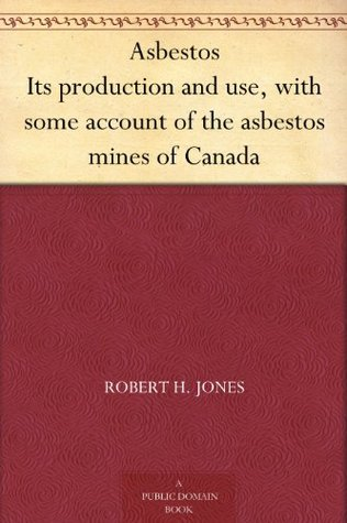 Asbestos Its production and use, with some account of the asbestos mines of Canada  by  Robert H. Jones