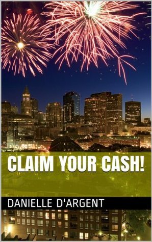 Claim Your Cash!  by  Danielle DArgent