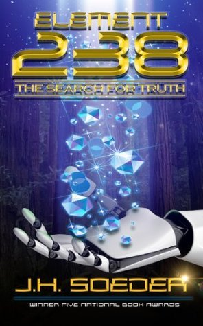 Element 238 - The Search for Truth - Episode 1  by  J.H. Soeder