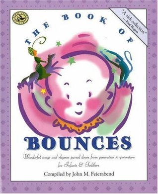 The Book of Bounces: Wonderful Songs and Rhymes Passed Down from Generation to Generation for Infants & Toddlers John M. Feierabend