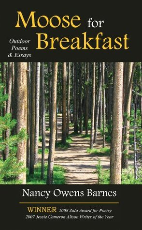 Moose for Breakfast: Nature Writing in Essays and Poetry Nancy Owens Barnes