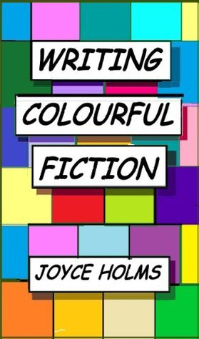 Writing Colourful Fiction  by  Joyce Holms