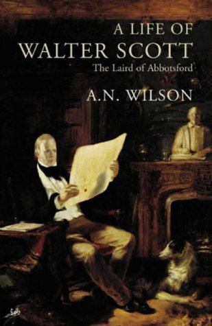 A Life of Walter Scott: The Laird of Abbotsford  by  A.N. Wilson