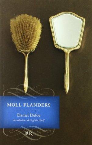Fortune e sfortune della famosa Moll Flanders. Avventuriera, ladra, prostituta Daniel Defoe