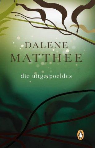 Die Uitgespoeldes  by  Dalene Matthee