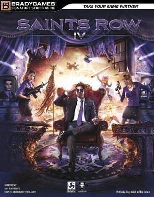 Saints Row IV Signature Series Strategy Guide (Bradygames Signature Series Guide)  by  BradyGames