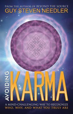 Avoiding Karma: A Mind-Challenging Way to Recognize Who, Why, and What You Truly Are Guy Stephen Needler