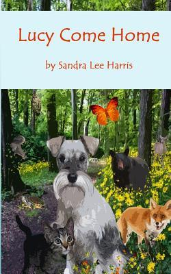 Lucy Come Home: A Dogs Spiritual Journey through an Enchanted Forest  by  Sandra Lee Harris