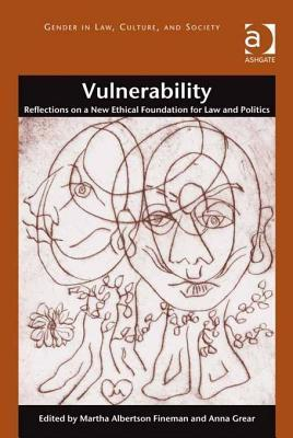 Vulnerability: Reflections on a New Ethical Foundation for Law and Politics Martha A Fineman