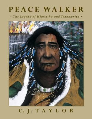 Peace Walker: The Legend of Hiawatha and Tekanawita  by  C.J. Taylor