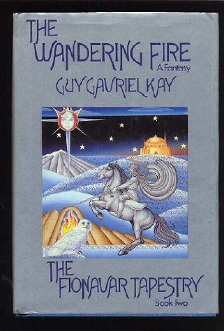 The Wandering Fire - The Fionavar Tapestry Book Two  by  Guy Gavriel Kay