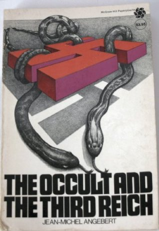 The Occult and the Third Reich: The Mystical Origins of Nazism and the Search for the Holy Grail  by  Jean-Michel Angebert