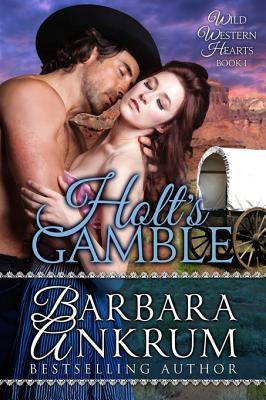 Holts Gamble (Wild Western Hearts Series, Book 1) Barbara Ankrum