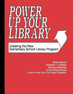 Power Up Your Library: Creating the New Elementary School Library Program  by  Sheila Salmon