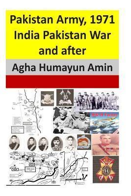 Pakistan Army, 1971 India Pakistan War and After Agha Humayun Amin