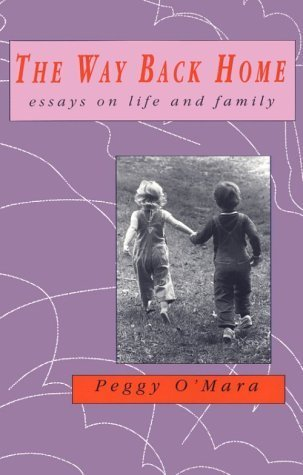 The Way Back Home: Essays on Life and Family Peggy OMara