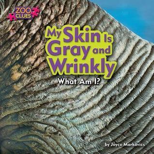 My Skin Is Gray and Wrinkly Joyce Markovics