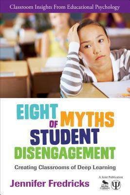 Eight Myths of Student Disengagement: Creating Classrooms of Deep Learning  by  Jennifer A. Fredricks