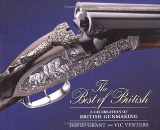The Best of British: A Celebration of British Gunmaking  by  David Grant