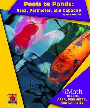 Pools to Ponds: Area, Perimeter, and Volume John Perritano