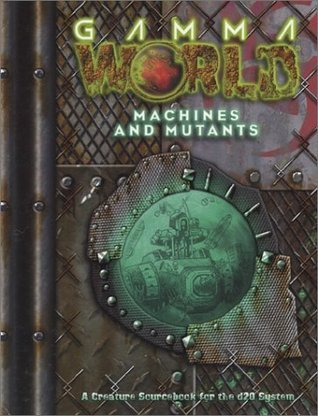 Gamma World: Mutants and Machines (Gamma World d20 3.5 Roleplaying)  by  David Bolack