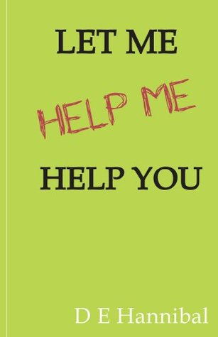 Let Me Help Me, Help You  by  D Hannibal