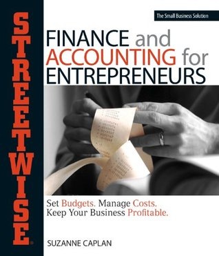 Streetwise Finance And Accounting For Entrepreneurs: Set Budgets, Manage Costs  by  Suzanne Caplan