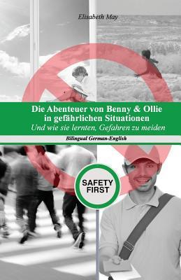 Die Abenteuer Von Benny & Ollie in Gefahrlichen Situationen: Und Wie Sie Lernten Gefahren Zu Meiden, Bilingual German-English Edition  by  Elisabeth May