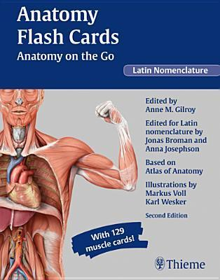 Anatomy Flash Cards: Anatomy on the Go, second edition, Latin Nomenclature  by  Anne M. Gilroy