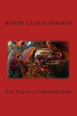 The Tale of a Christmas Fairy  by  Rendi Cloe Johnson