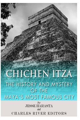 Chichen Itza: The History and Mystery of the Mayas Most Famous City  by  Jesse Harasta