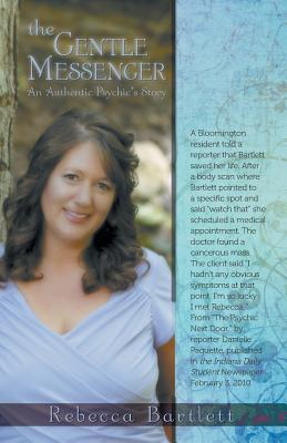 The Gentle Messenger: An Authentic Psychics Story Rebecca Bartlett