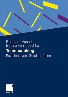 Teamcoaching: Exzellenz Vom Zufall Befreien  by  Bernhard Haas